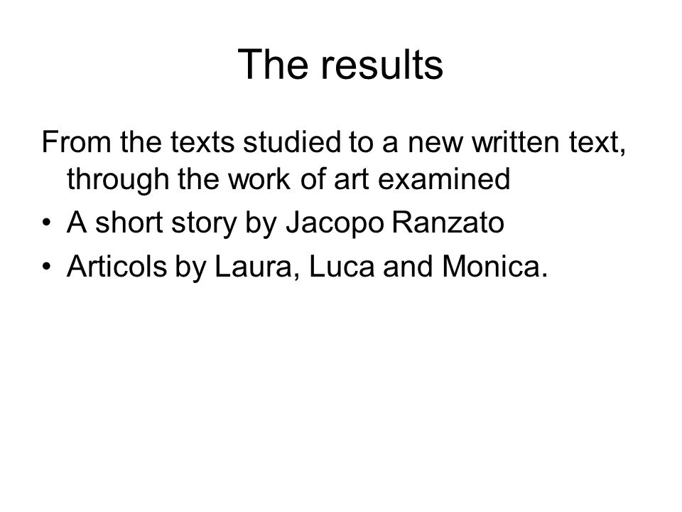 The results From the texts studied to a new written text, through the work of art examined. A short story by Jacopo Ranzato.