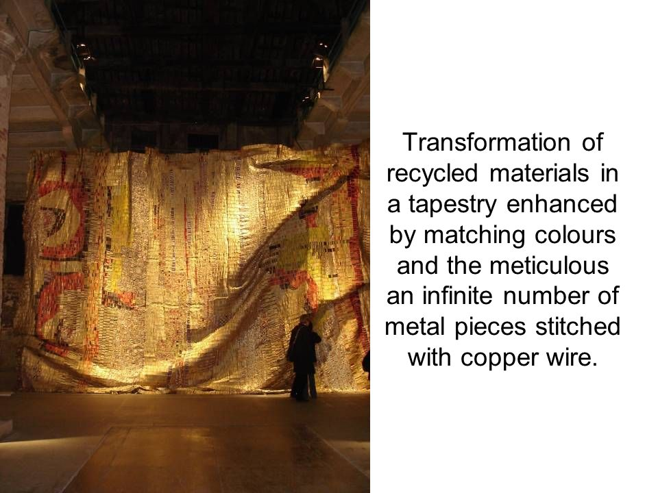 Transformation of recycled materials in a tapestry enhanced by matching colours and the meticulous an infinite number of metal pieces stitched with copper wire.