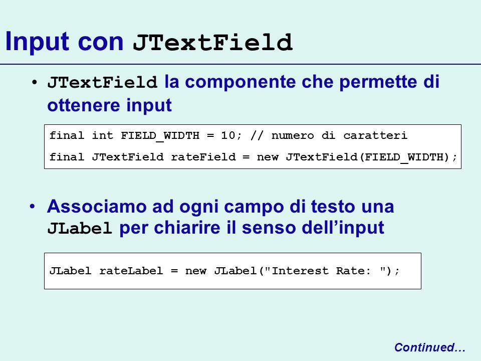 Input con JTextField JTextField la componente che permette di ottenere input.