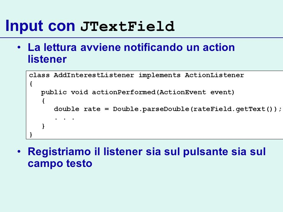 Input con JTextField La lettura avviene notificando un action listener