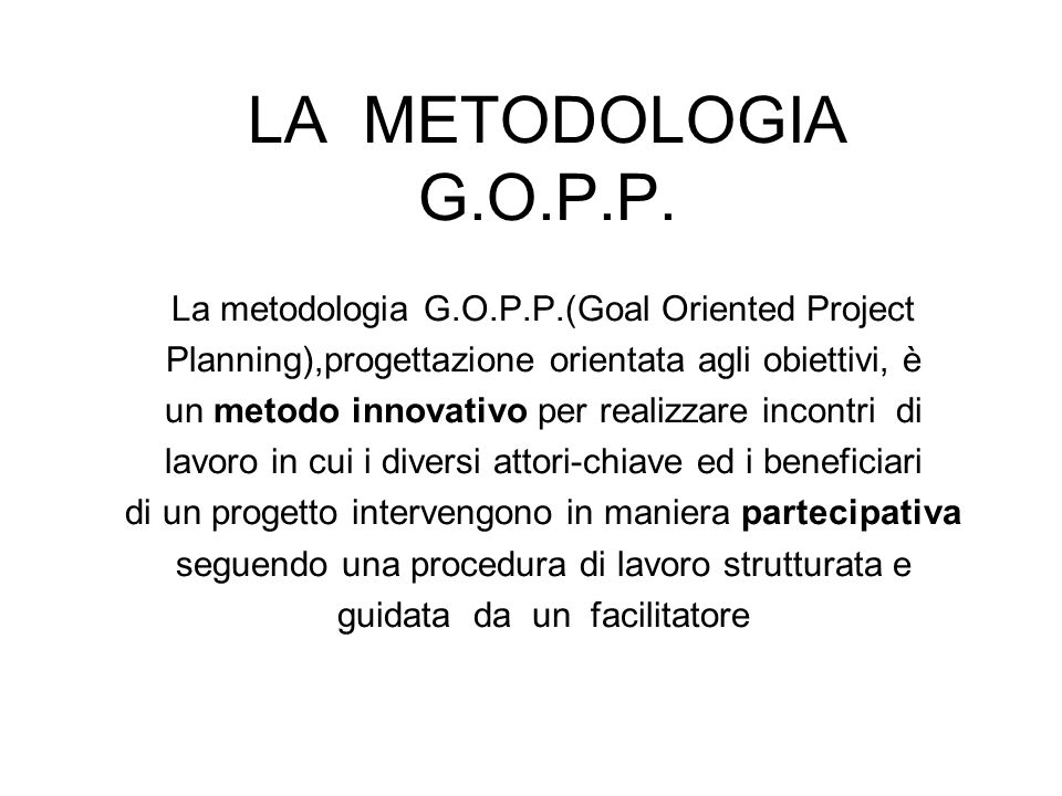 LA METODOLOGIA G.O.P.P. La metodologia G.O.P.P.(Goal Oriented Project