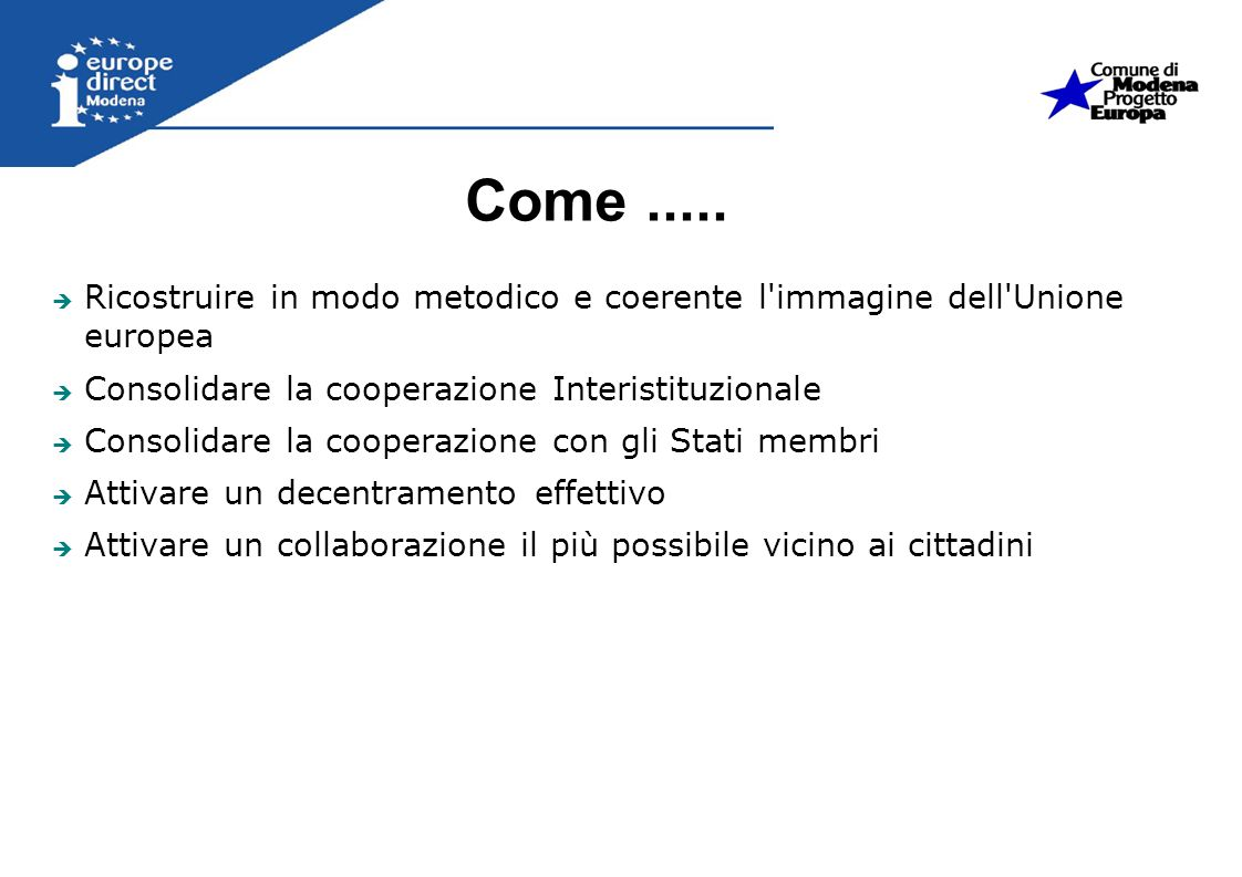 Come ..... Ricostruire in modo metodico e coerente l immagine dell Unione europea. Consolidare la cooperazione Interistituzionale.