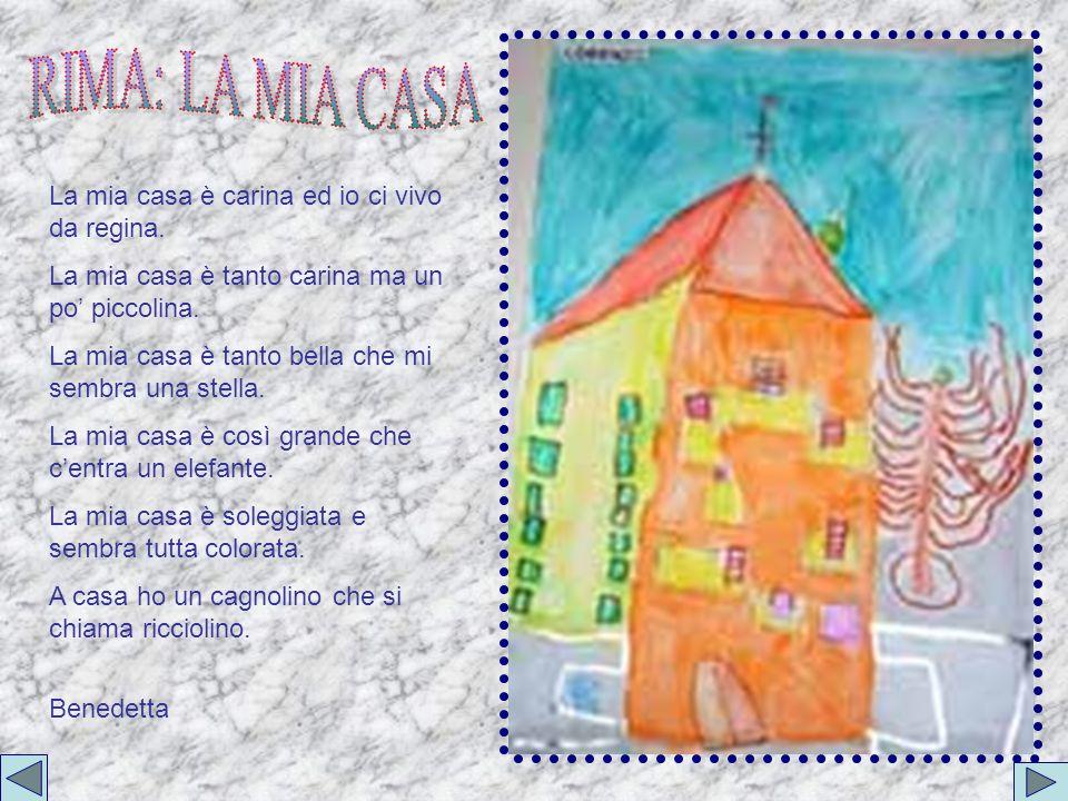 RIMA: LA MIA CASA La mia casa è carina ed io ci vivo da regina.