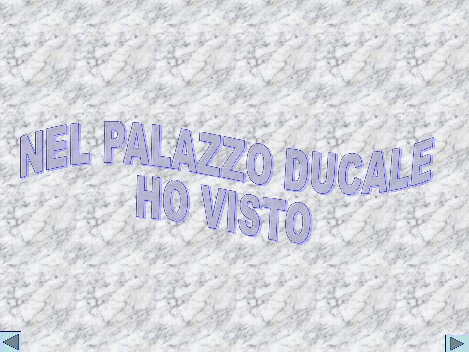 NEL PALAZZO DUCALE HO VISTO