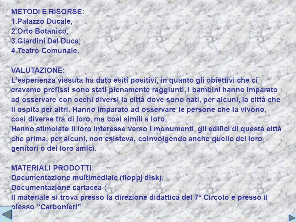 METODI E RISORSE: Palazzo Ducale, Orto Botanico, Giardini Del Duca, Teatro Comunale. VALUTAZIONE: