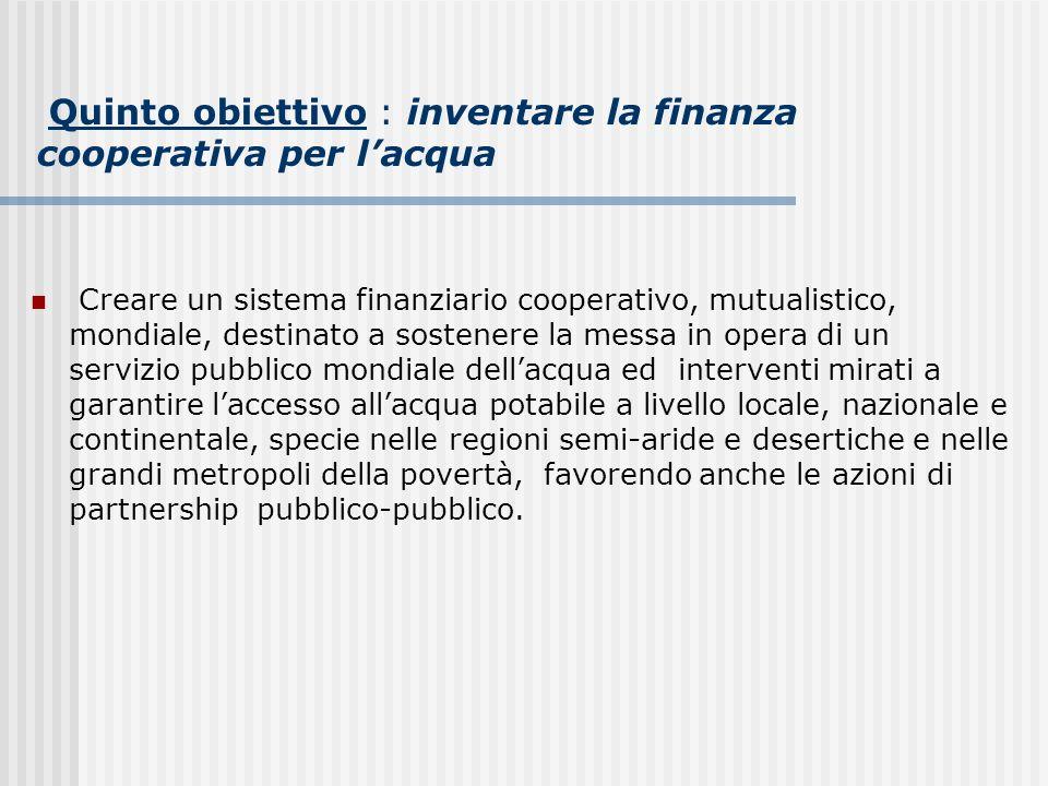 Quinto obiettivo : inventare la finanza cooperativa per l'acqua
