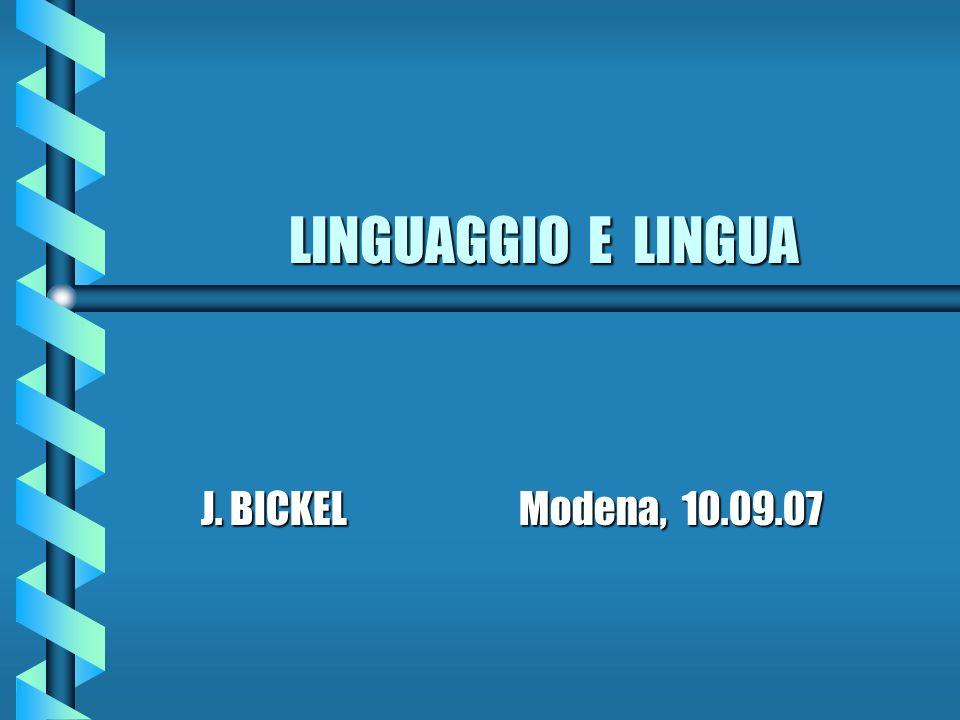 LINGUAGGIO E LINGUA J. BICKEL Modena, 10.09.07