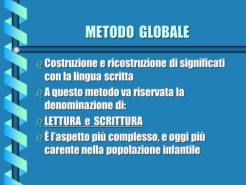 METODO GLOBALE Costruzione e ricostruzione di significati con la lingua scritta. A questo metodo va riservata la denominazione di: