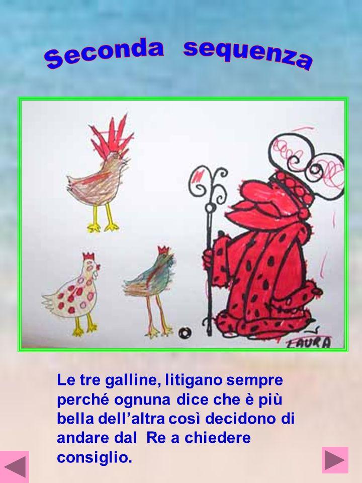 Seconda sequenza Le tre galline, litigano sempre perché ognuna dice che è più bella dell'altra così decidono di andare dal Re a chiedere consiglio.