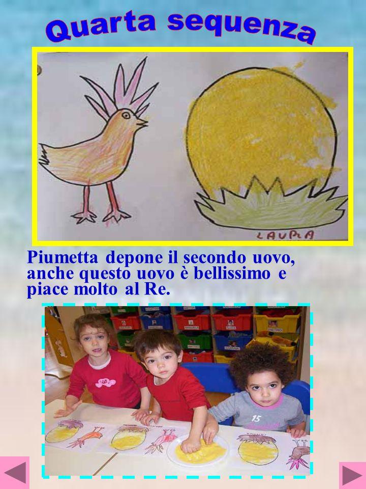 Quarta sequenza Piumetta depone il secondo uovo, anche questo uovo è bellissimo e piace molto al Re.