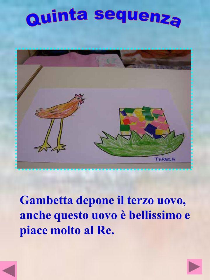 Quinta sequenza Gambetta depone il terzo uovo, anche questo uovo è bellissimo e piace molto al Re.