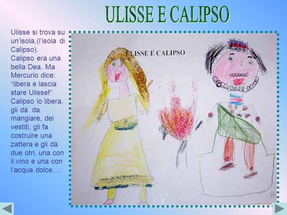 ULISSE E CALIPSO Ulisse si trova su un'isola,(l'isola di Calipso).