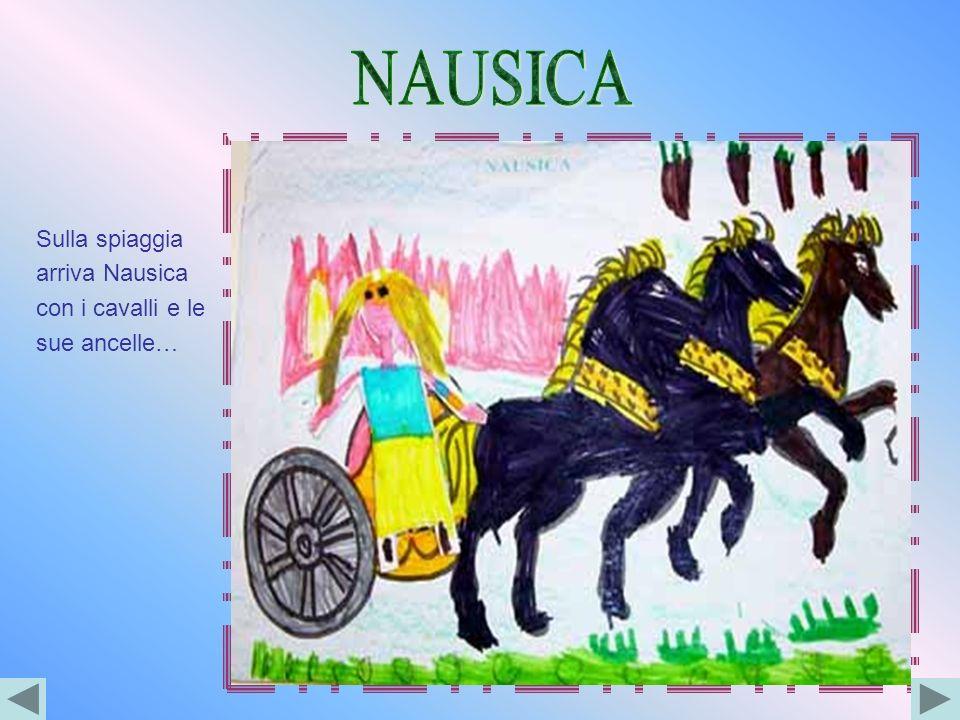 NAUSICA Sulla spiaggia arriva Nausica con i cavalli e le sue ancelle…