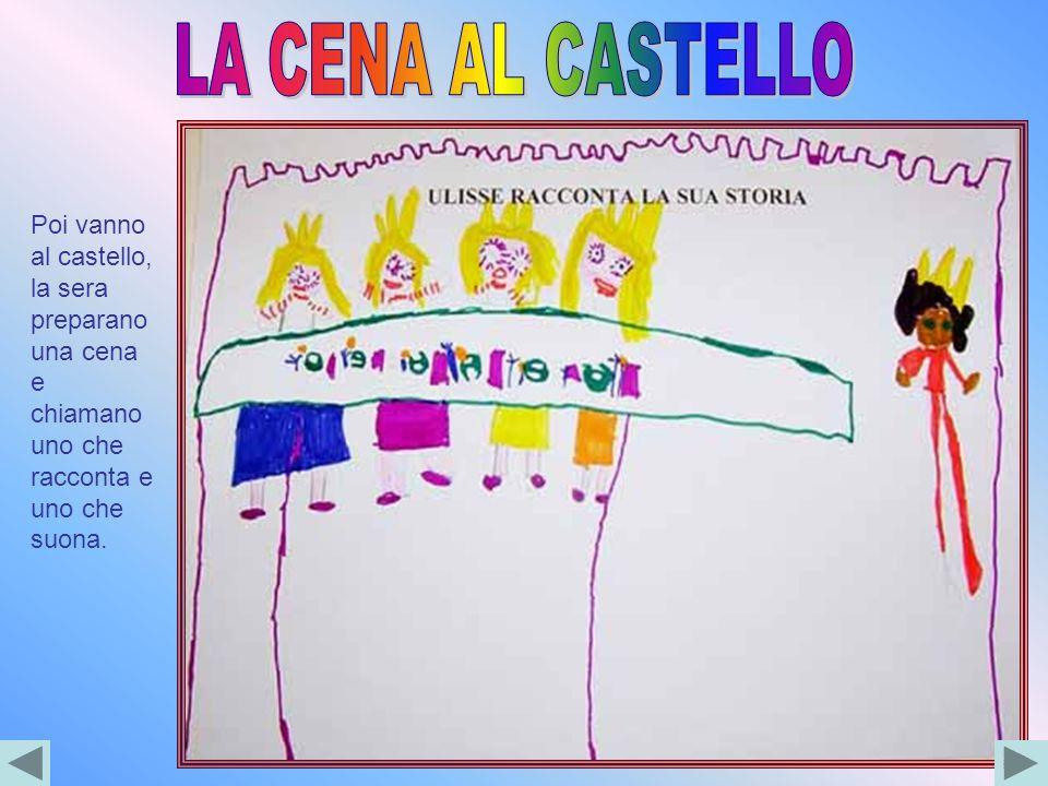 LA CENA AL CASTELLOPoi vanno al castello, la sera preparano una cena e chiamano uno che racconta e uno che suona.