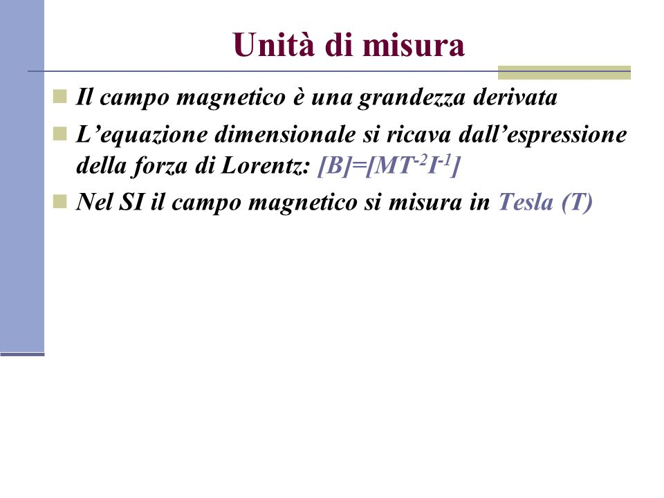 Unità di misura Il campo magnetico è una grandezza derivata
