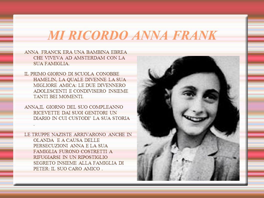 MI RICORDO ANNA FRANK ANNA FRANCK ERA UNA BAMBINA EBREA CHE VIVEVA AD AMSTERDAM CON LA SUA FAMIGLIA.