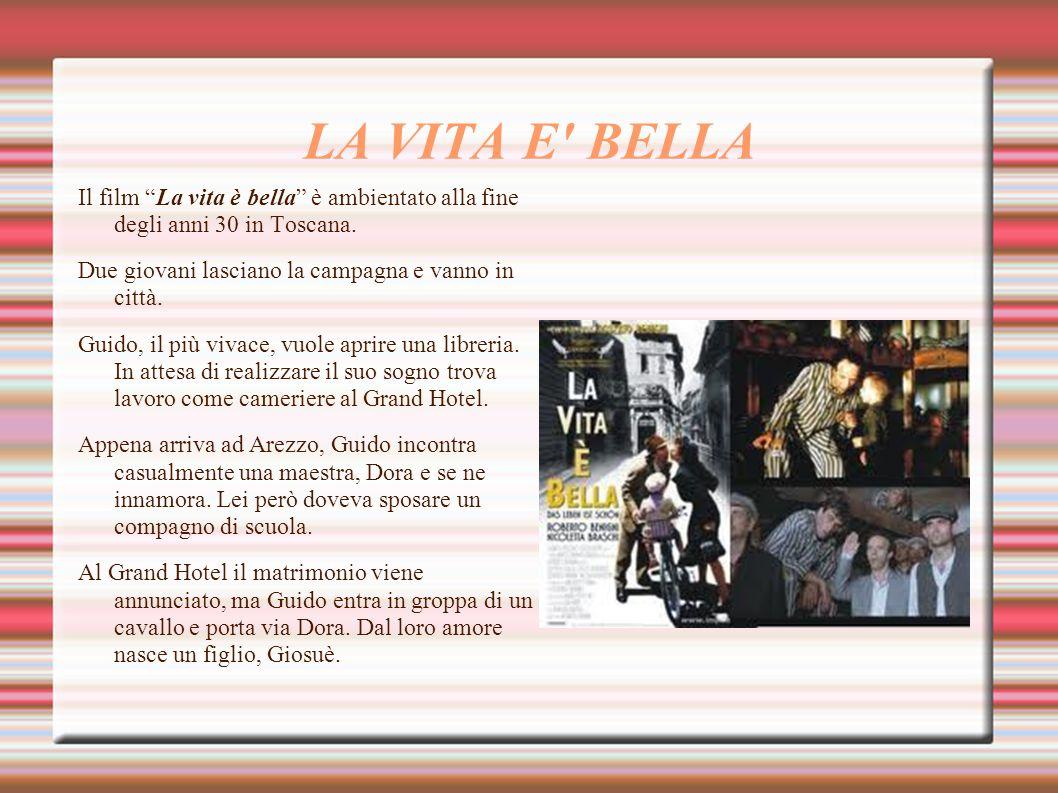 LA VITA E BELLA Il film La vita è bella è ambientato alla fine degli anni 30 in Toscana. Due giovani lasciano la campagna e vanno in città.