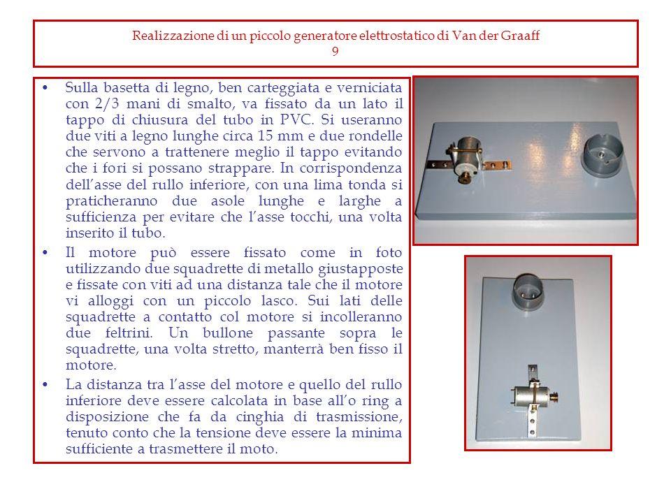 Realizzazione di un piccolo generatore elettrostatico di Van der Graaff 9