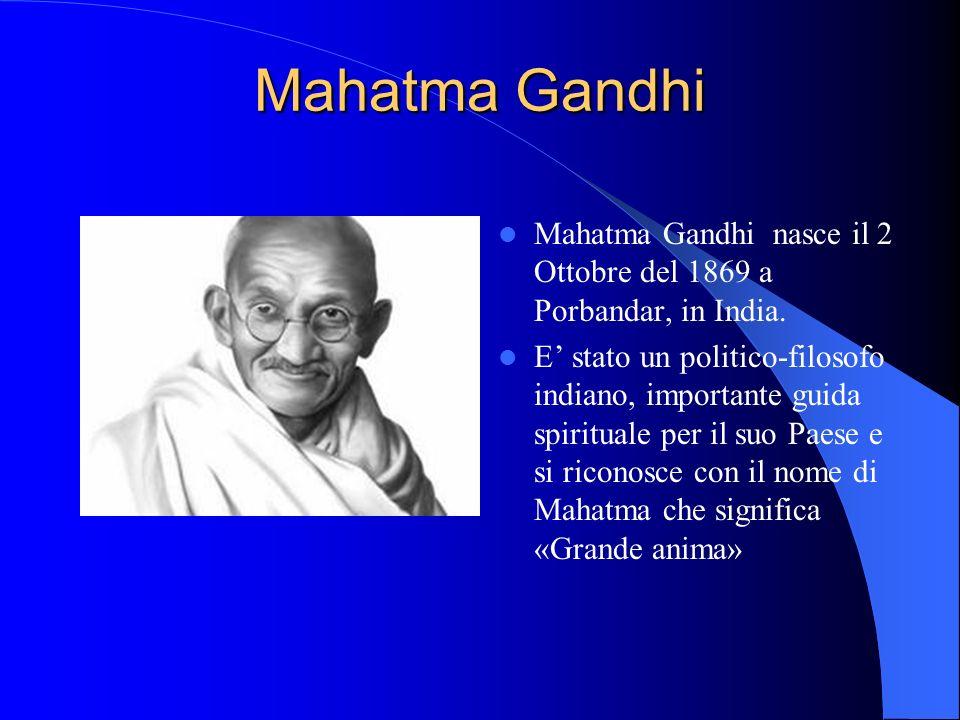 Mahatma Gandhi Mahatma Gandhi nasce il 2 Ottobre del 1869 a Porbandar, in India.
