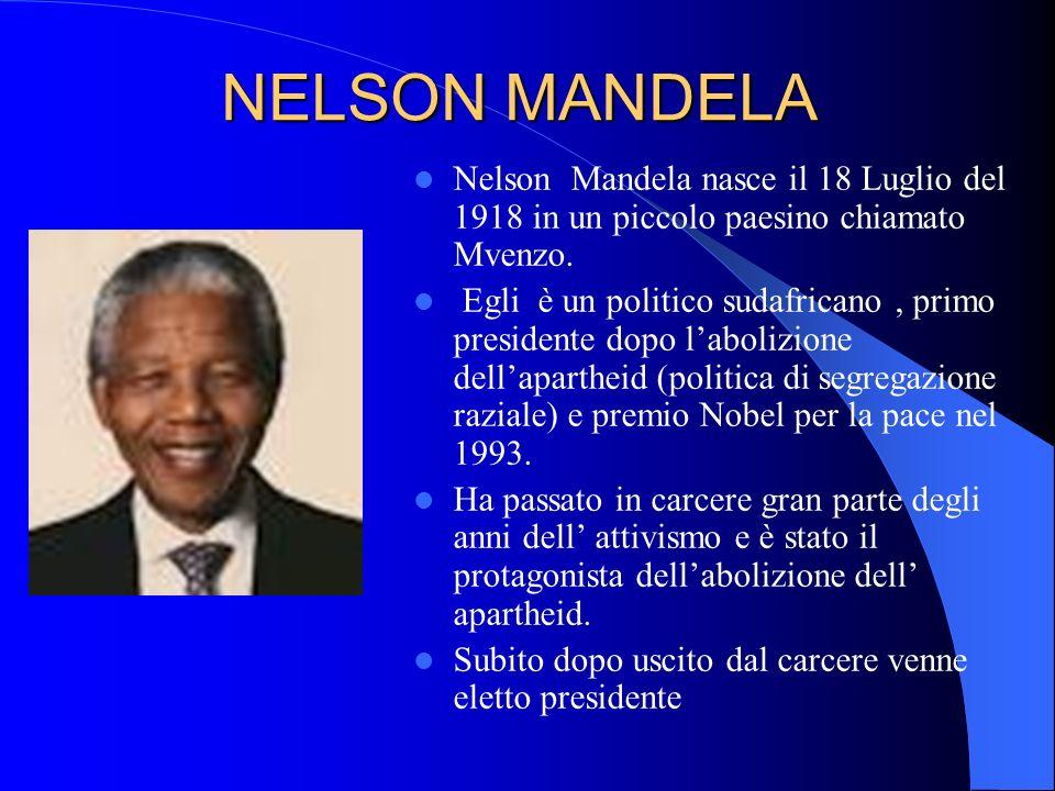 NELSON MANDELA Nelson Mandela nasce il 18 Luglio del 1918 in un piccolo paesino chiamato Mvenzo.