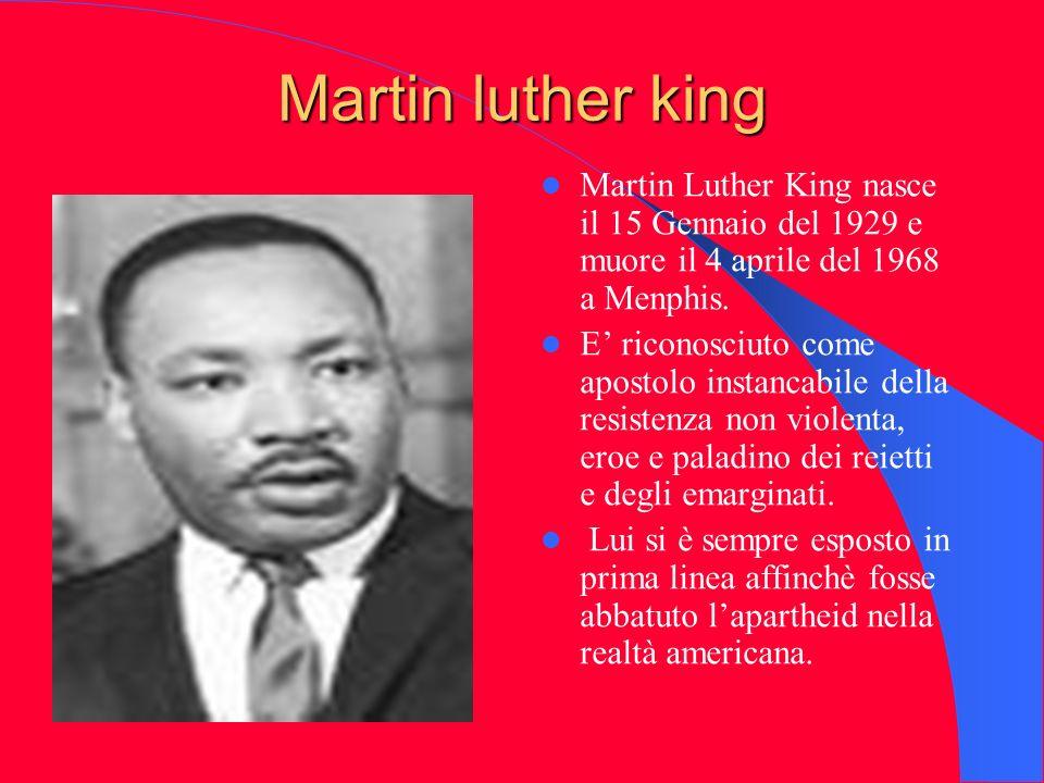 Martin luther king Martin Luther King nasce il 15 Gennaio del 1929 e muore il 4 aprile del 1968 a Menphis.