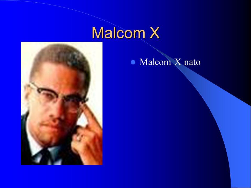 Malcom X Malcom X nato