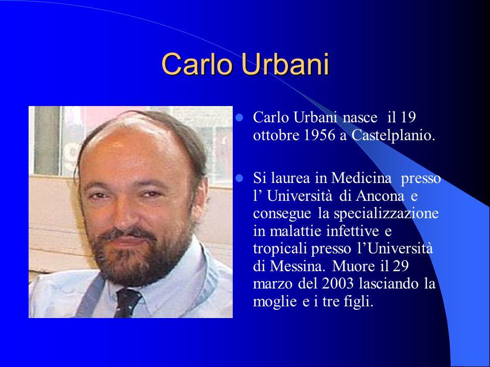 Carlo Urbani Carlo Urbani nasce il 19 ottobre 1956 a Castelplanio.