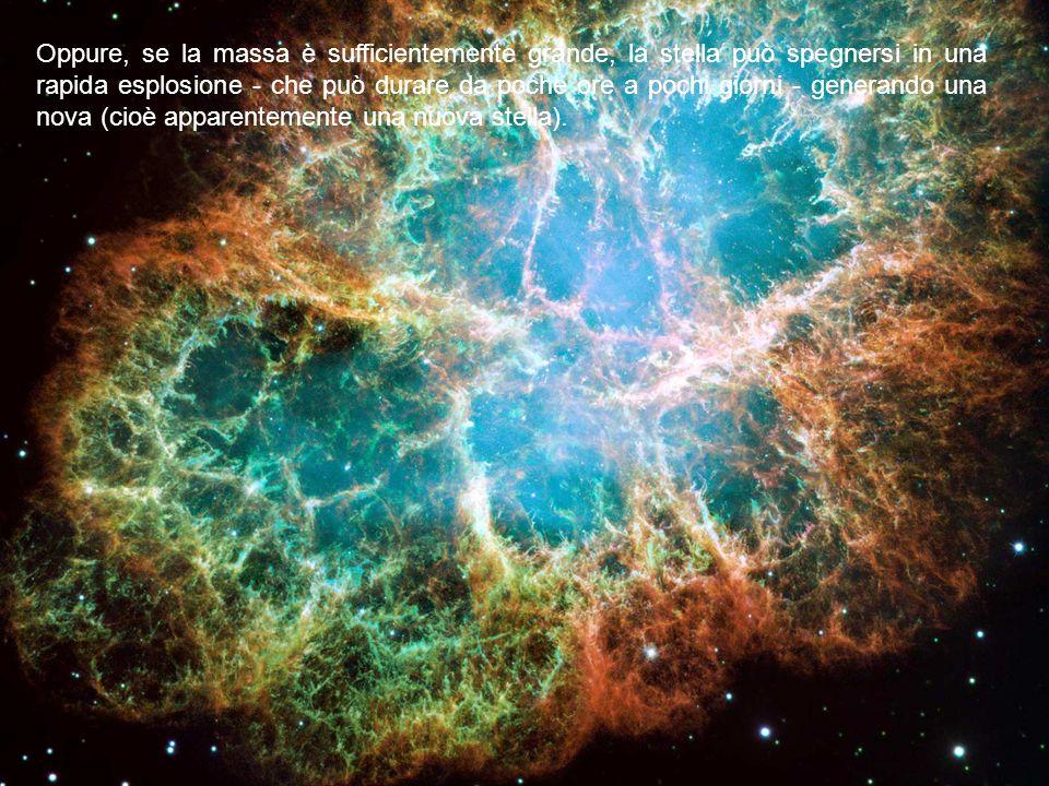 Oppure, se la massa è sufficientemente grande, la stella può spegnersi in una rapida esplosione - che può durare da poche ore a pochi giorni - generando una nova (cioè apparentemente una nuova stella).