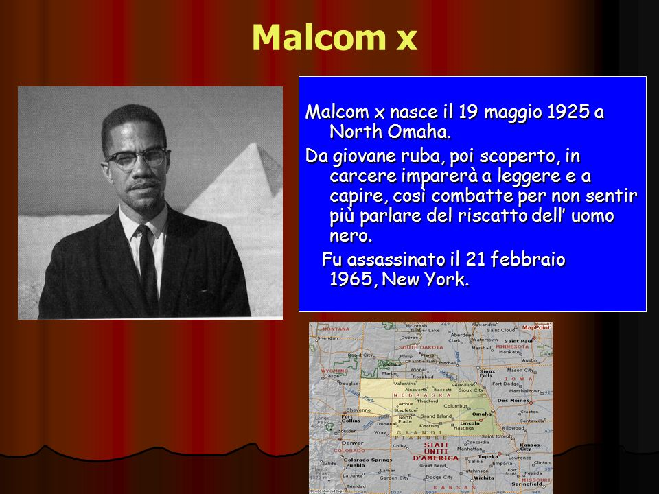 Malcom x Malcom x nasce il 19 maggio 1925 a North Omaha.