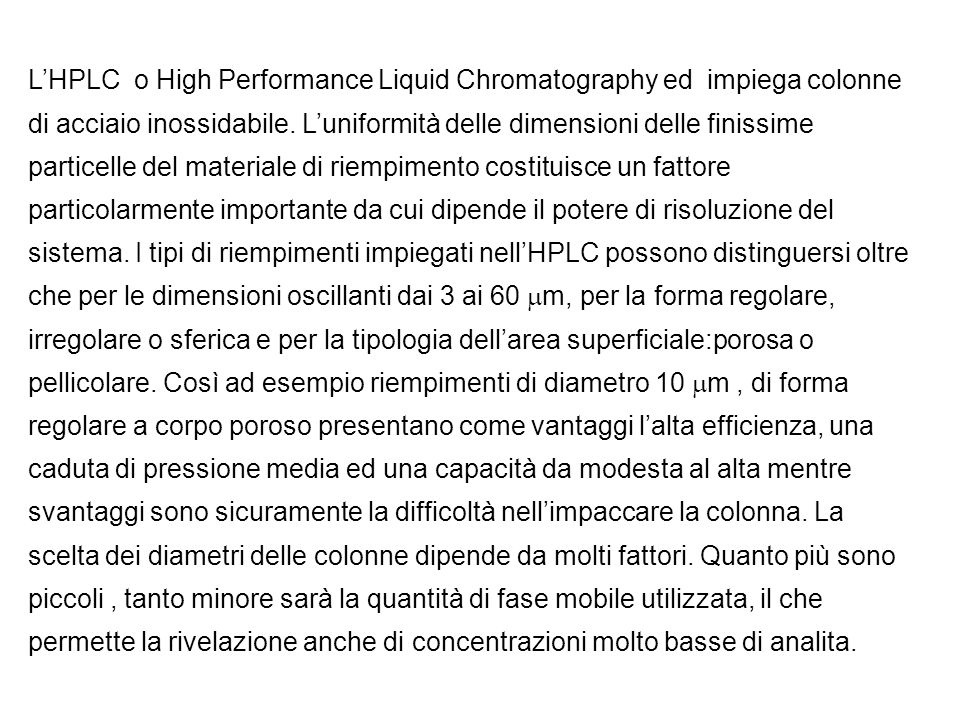 L'HPLC o High Performance Liquid Chromatography ed impiega colonne di acciaio inossidabile.