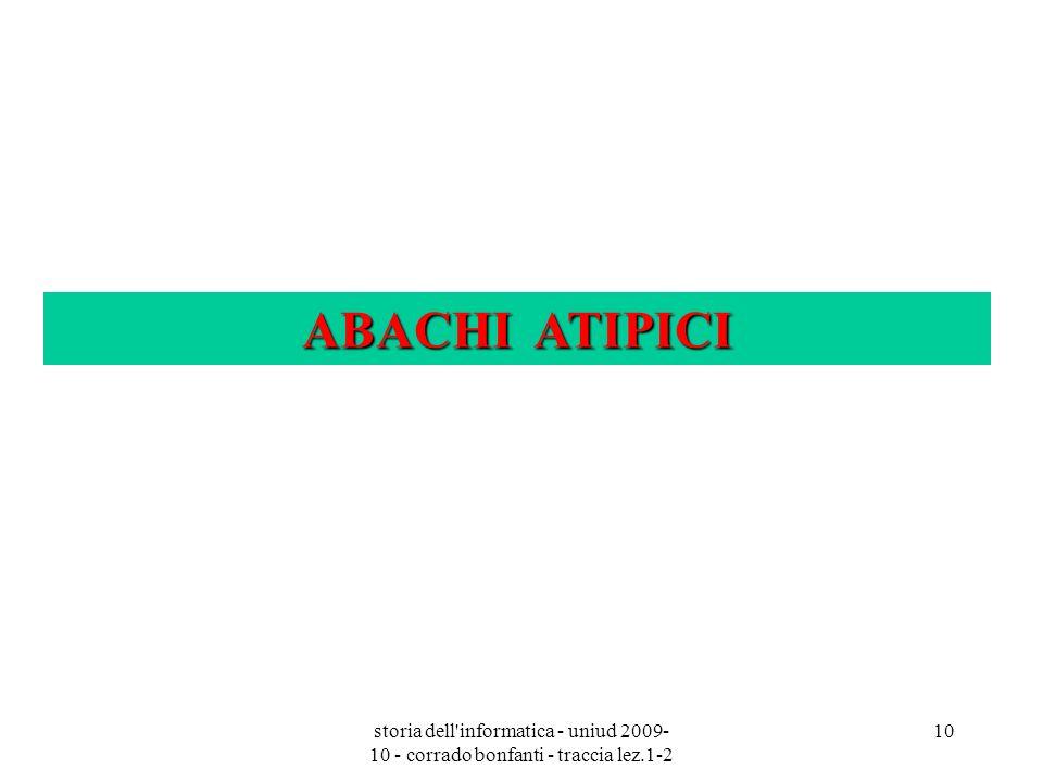 ABACHI ATIPICI storia dell informatica - uniud 2009-10 - corrado bonfanti - traccia lez.1-2