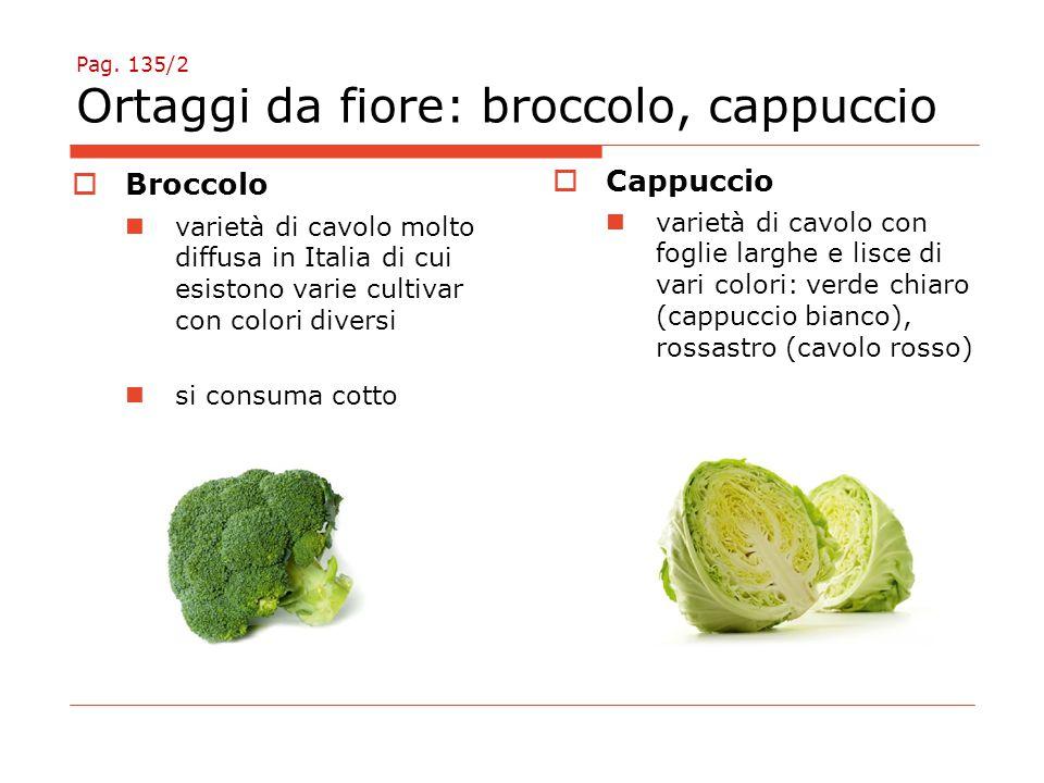 Pag. 135/2 Ortaggi da fiore: broccolo, cappuccio