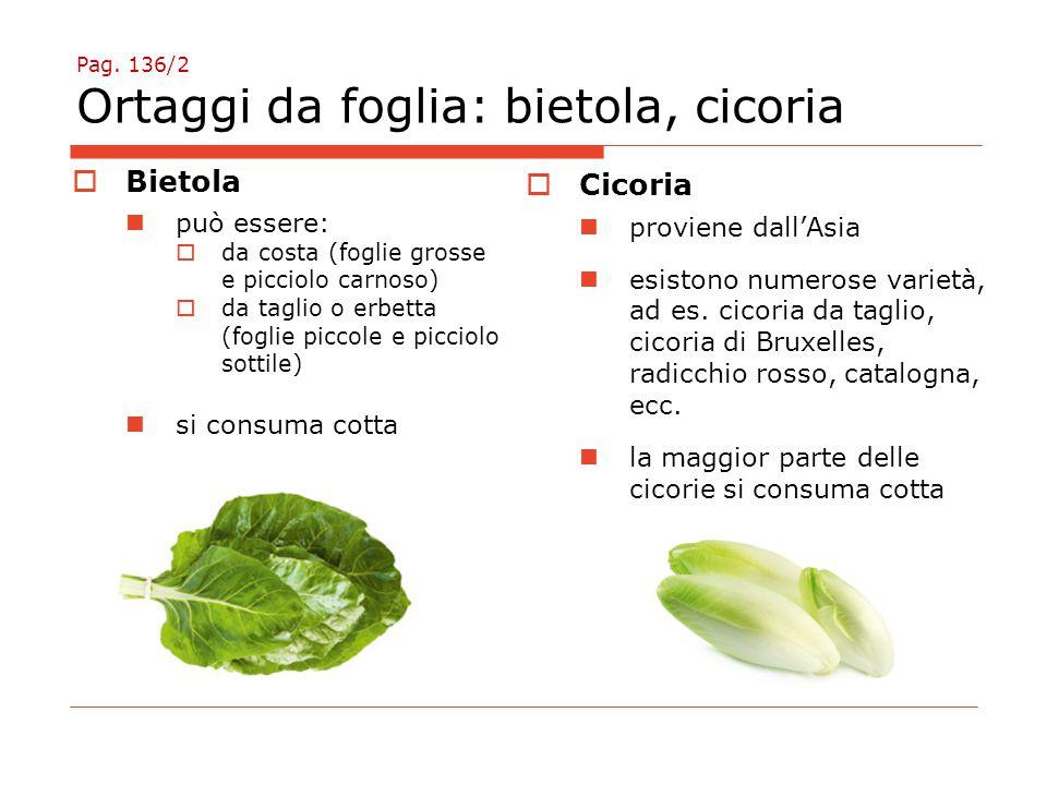 Pag. 136/2 Ortaggi da foglia: bietola, cicoria