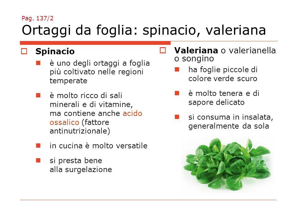 Pag. 137/2 Ortaggi da foglia: spinacio, valeriana