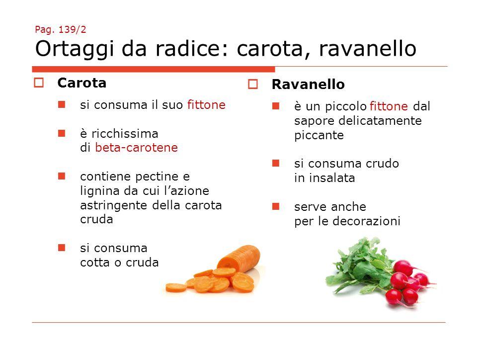 Pag. 139/2 Ortaggi da radice: carota, ravanello