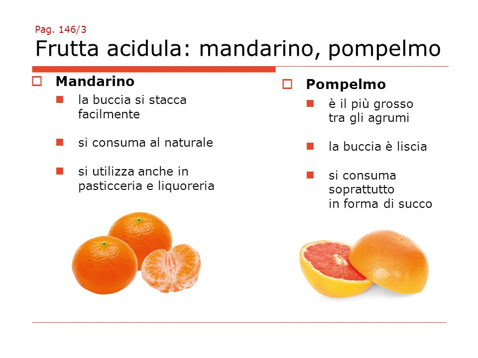 Pag. 146/3 Frutta acidula: mandarino, pompelmo
