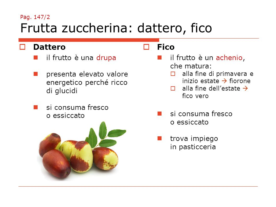 Pag. 147/2 Frutta zuccherina: dattero, fico