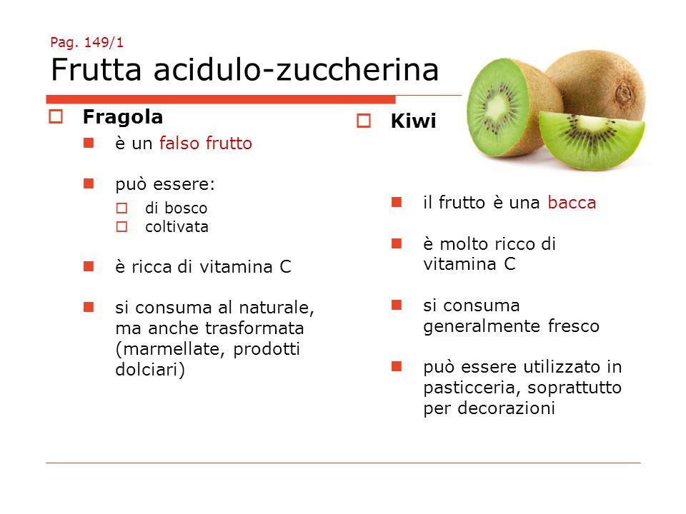 Pag. 149/1 Frutta acidulo-zuccherina