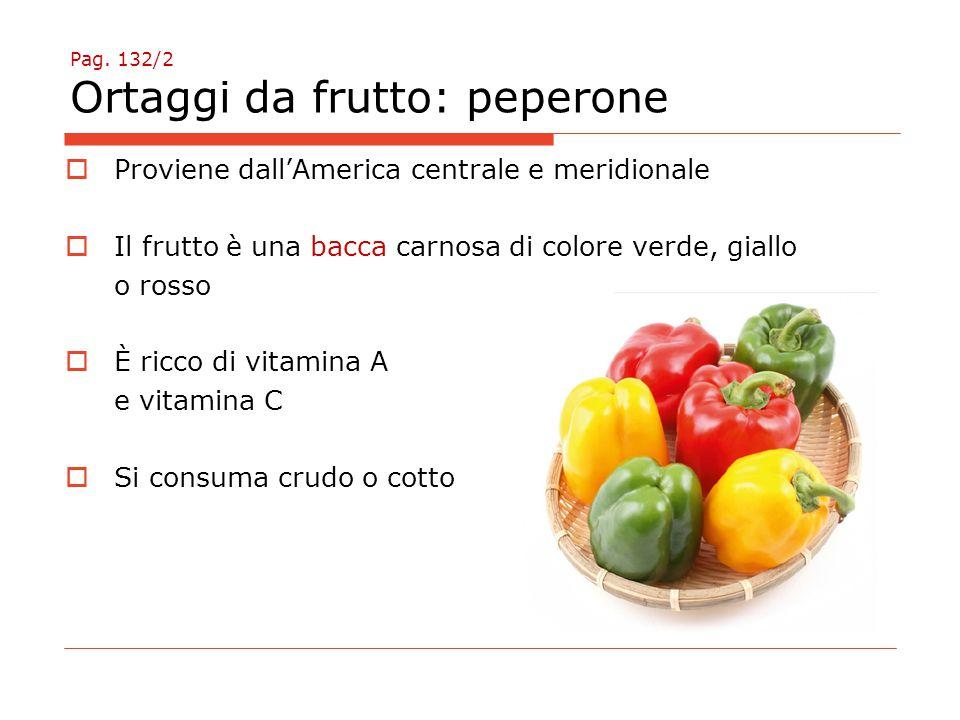 Pag. 132/2 Ortaggi da frutto: peperone