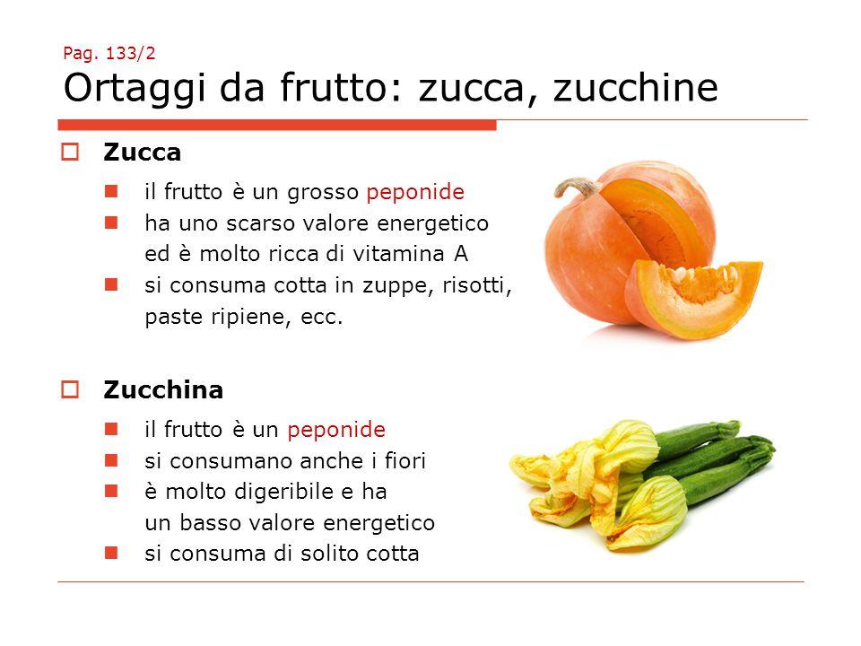 Pag. 133/2 Ortaggi da frutto: zucca, zucchine
