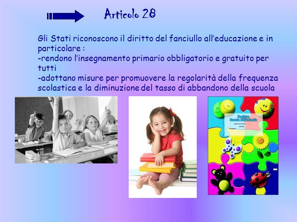 Articolo 28Gli Stati riconoscono il diritto del fanciullo all'educazione e in particolare :