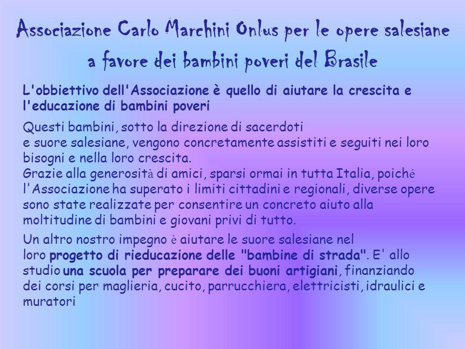 Associazione Carlo Marchini Onlus per le opere salesiane a favore dei bambini poveri del Brasile