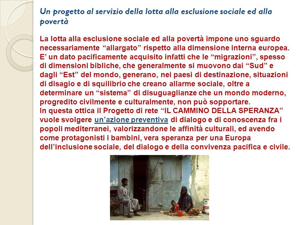 Un progetto al servizio della lotta alla esclusione sociale ed alla povertà La lotta alla esclusione sociale ed alla povertà impone uno sguardo necessariamente allargato rispetto alla dimensione interna europea.