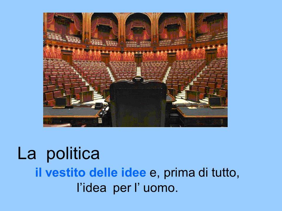 La politica il vestito delle idee e, prima di tutto,