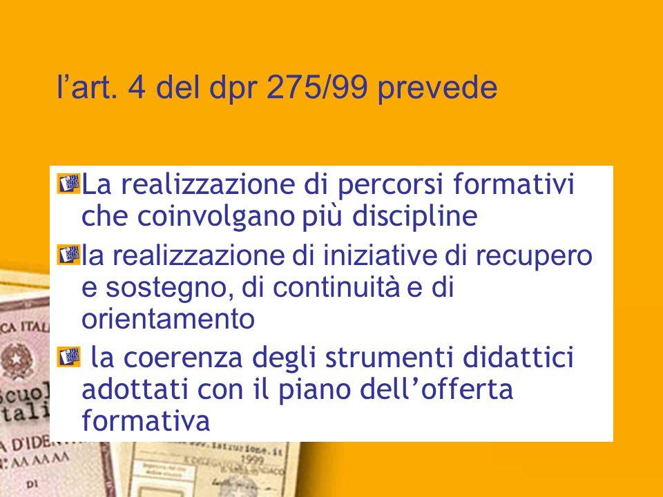 l'art. 4 del dpr 275/99 prevedeLa realizzazione di percorsi formativi che coinvolgano più discipline.