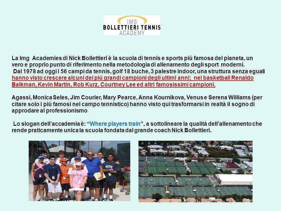 La Img Academies di Nick Bollettieri è la scuola di tennis e sports più famosa del pianeta, un vero e proprio punto di riferimento nella metodologia di allenamento degli sport moderni.