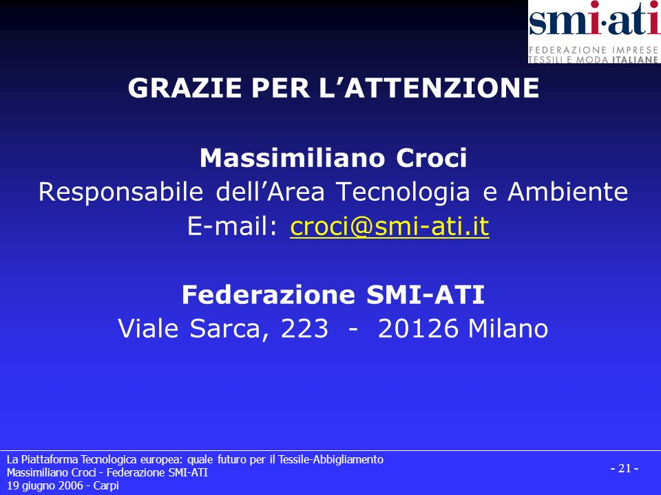 GRAZIE PER L'ATTENZIONE Massimiliano Croci Responsabile dell'Area Tecnologia e Ambiente E-mail: croci@smi-ati.it Federazione SMI-ATI Viale Sarca, 223 - 20126 Milano