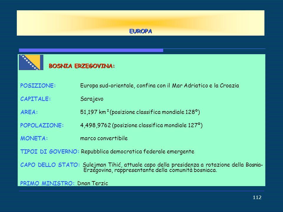 EUROPA BOSNIA ERZEGOVINA: POSIZIONE: Europa sud-orientale, confina con il Mar Adriatico e la Croazia.