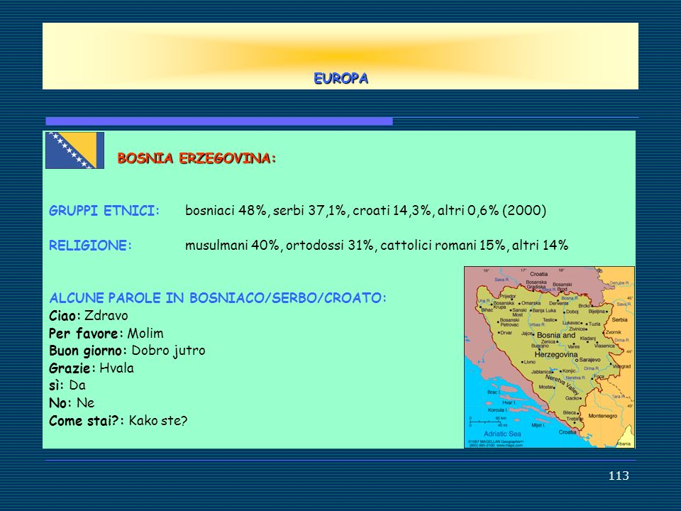 EUROPA BOSNIA ERZEGOVINA: GRUPPI ETNICI: bosniaci 48%, serbi 37,1%, croati 14,3%, altri 0,6% (2000)