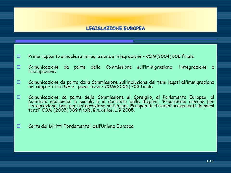 LEGISLAZIONE EUROPEA Primo rapporto annuale su immigrazione e integrazione – COM(2004) 508 finale.